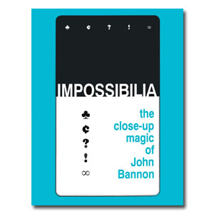 Impossibilia - The Close-Up Magic of John Bannon